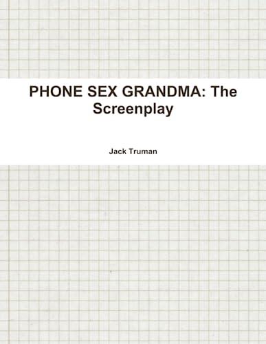 9781257039340: PHONE SEX GRANDMA: The Screenplay