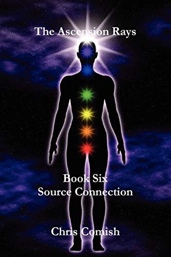 The Ascension Rays, Book Six: Source Connection: Comish, Chris