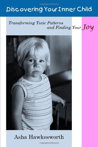 Discovering Your Inner Child: Transforming Toxic Patterns and Finding Your Joy: Hawkesworth, Asha