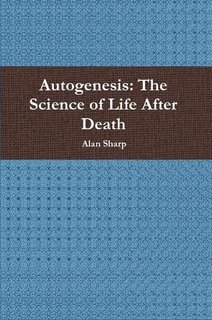 9781257064182: Autogenesis: The Science of Life After Death