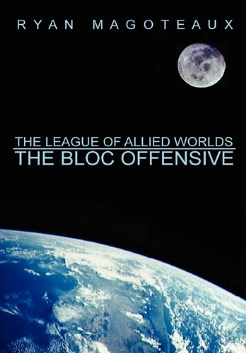 9781257076154: The League of Allied Worlds: The Bloc Offensive
