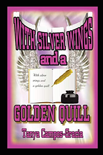 With Silver Wings and a Golden Quill: Tanya Campos-Gracia