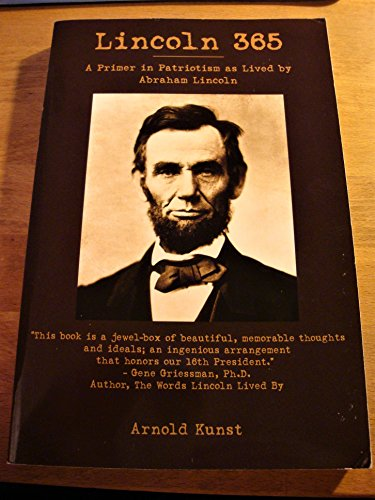 Lincoln 365: A Primer in Patriotism as Lived by Abraham Lincoln: Arnold Kunst