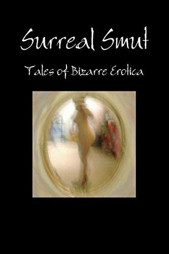 9781257091324: Surreal Smut: Tales of Bizarre Erotica