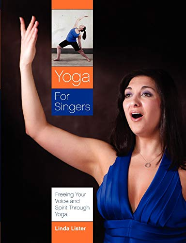 9781257092123: Yoga For Singers: Freeing Your Voice And Spirit Through Yoga
