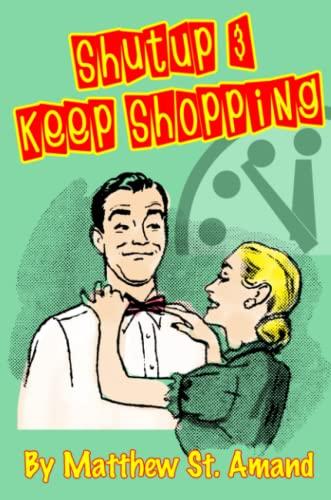 9781257093656: Shut Up & Keep Shopping