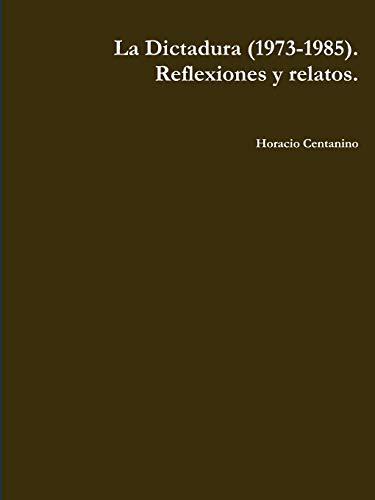 9781257101061: La Dictadura (1973-1985). Reflexiones y Relatos. (Spanish Edition)