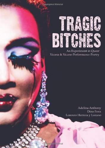 9781257103690: Tragic Bitches: An Experiment in Queer Xicana & Xicano Performance Poetry