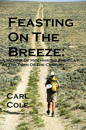 9781257114702: Feasting on the Breeze: A Memoir of Hitchhiking America at the Turn of the Century