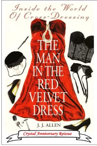 The Man In The Red Velvet Dress: Inside The World Of Cross-Dressing: J. J. Allen