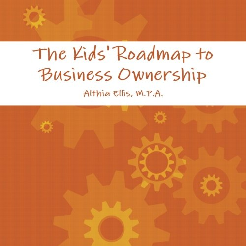 The Kids' Roadmap To Business Ownership: M.P.A., Althia Ellis