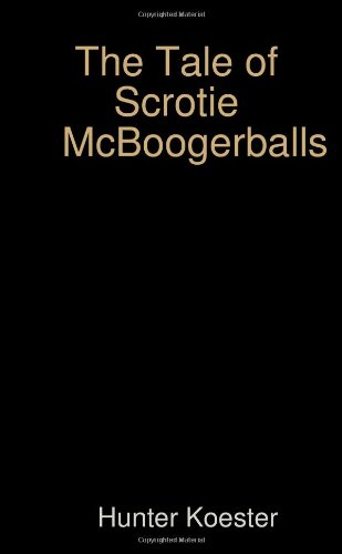 9781257123070: The Tale of Scrotie McBoogerballs