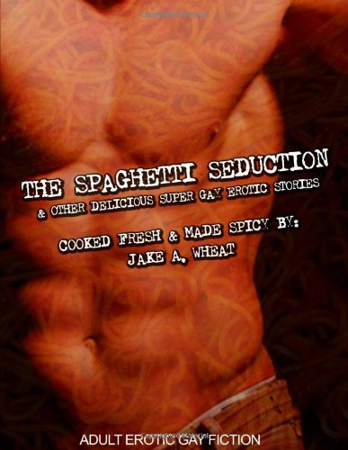 9781257157082: The Spaghetti Seduction & Other Delicious Super Gay Erotic Stories