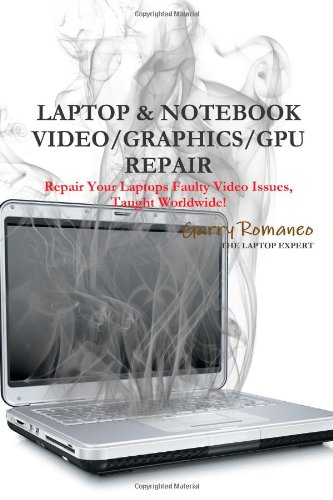 9781257200566: Laptop & Notebook Video/Graphics/Gpu Repair Instructions