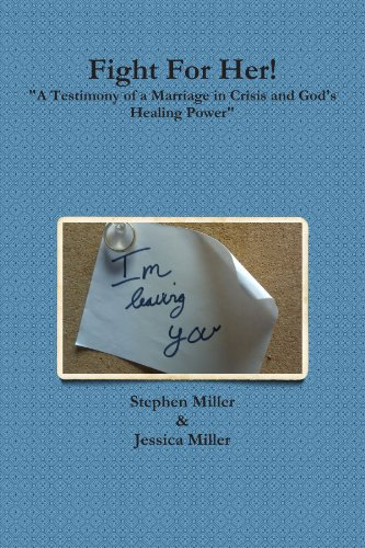 """Fight For Her! """"A Testimony of a Marriage in Crisis and God's Healing Power"""" (9781257321421) by Stephen Miller"""