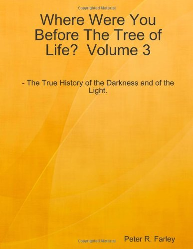 Where Were You Before The Tree Of Life? Volume 3: Farley, Peter R.