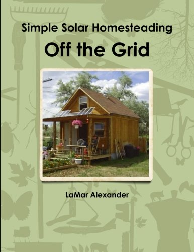 9781257371037: Off the Grid: Simple Solar Homesteading