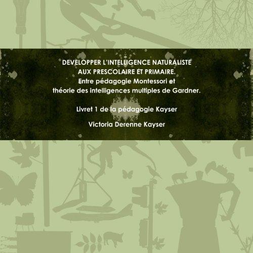 Developper L'Intelligence Naturaliste Aux Prescolaire Et Primaire. Entre pédagogie Montessori et théorie des intelligences multiples de Gardner. (French Edition) (1257439987) by Victoria