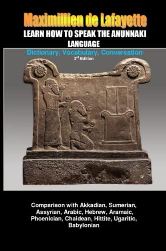 Learn How To Speak The Anunnaki Language: Dictionary, Vocabulary, Conversation.: Maximillien De ...