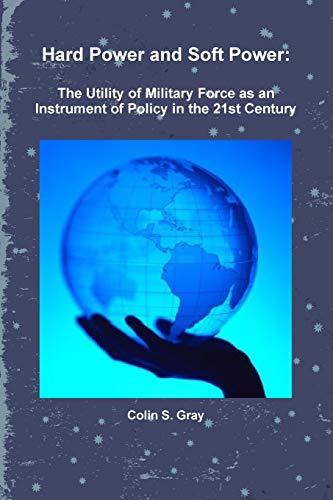 9781257627240: Hard Power and Soft Power: The Utility of Military Force as an Instrument of Policy in the 21st Century