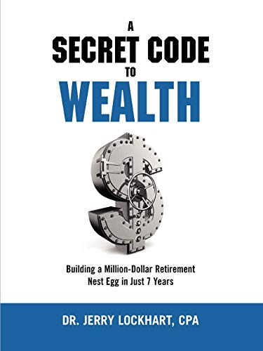 9781257715909: A Secret Code to Wealth: Building a Million-Dollar Retirement Nest Egg in Just 7 Years
