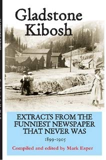 Gladstone Kibosh.extracts from the Funniest Newspaper That: Esper, Mark (compiler)