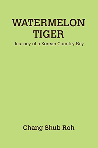 Watermelon Tiger Journey of a Korean Country Boy: Chang Shub Roh