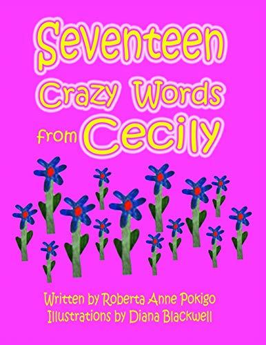 Seventeen Crazy Words from Cecily: Roberta Anne Pokigo
