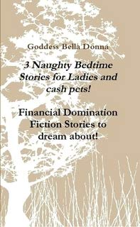 9781257795192: 3 Naughty Bedtime Stories for Ladies and cash pets! Financial Domination Fiction Stories to dream about!