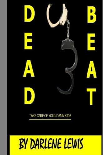 9781257805891: Deadbeat:Take Care Of Your Damn Kids!