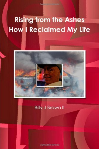 9781257822980: Rising From The Ashes How I Reclaimed My Life