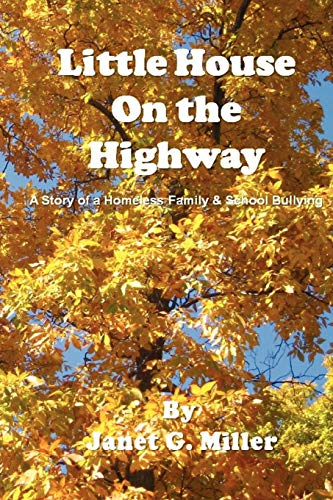 Little House on the Highway - A Story of a Homeless Family School Bullying: Janet G. Miller