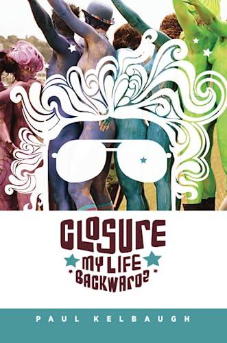 Closure: My Life Backwards: Paul Kelbaugh