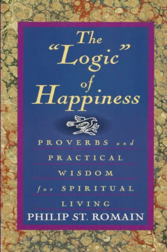 """The """"Logic"""" Of Happiness: Proverbs And Practical Wisdom For Spiritual Living: Philip St. ..."""