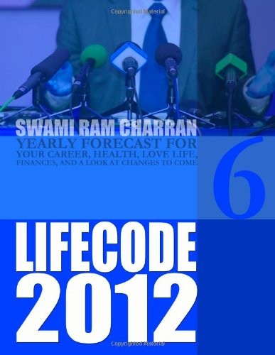 Life Code 6 Yearly Forecast For 2012: Swami Ram Charran