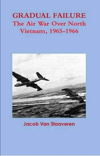 9781257904624: Gradual Failure: The Air War Over North Vietnam, 1965-1966