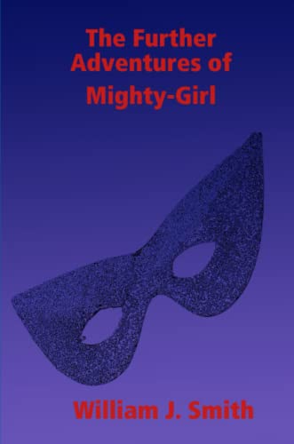 9781257905751: The Further Adventures of Mighty-Girl