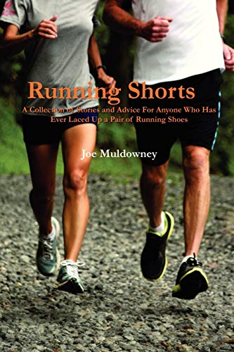 9781257909421: Running Shorts: A Collection Of Stories And Advice For Anyone Who Has Ever Laced Up A Pair Of Running Shoes