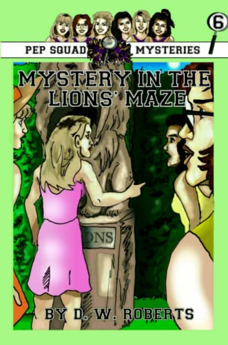 Pep Squad Mysteries Book 6: Mystery In The Lions' Maze: Dw Roberts