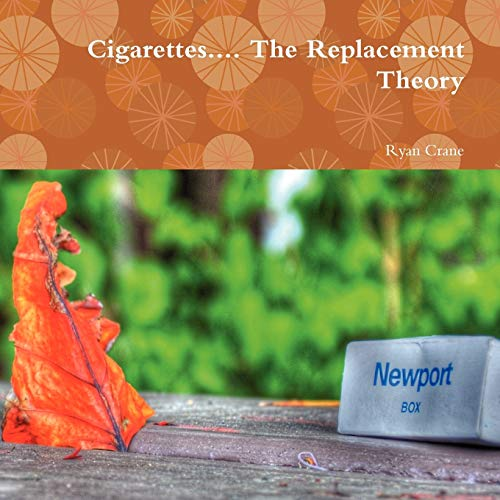 Cigarettes. The Replacement Theory: Ryan Crane