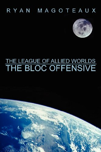 9781257943883: The League of Allied Worlds: The Bloc Offensive