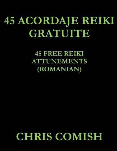 45 Free Reiki Attunements (Romanian) (Romanian Edition): Chris Comish