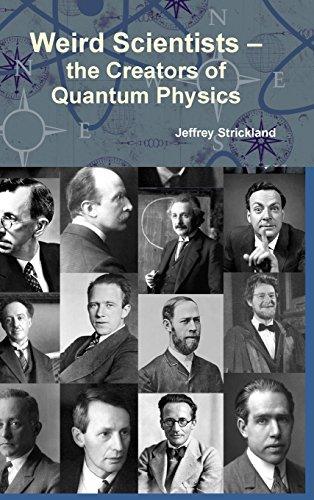 9781257976249: Weird Scientists - The Creators of Quantum Physics