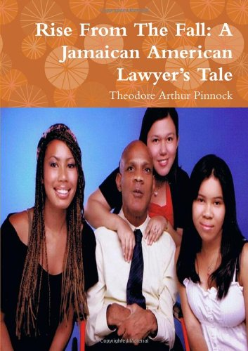 9781257988587: Rise From The Fall: A Jamaican American Lawyer'S Tale
