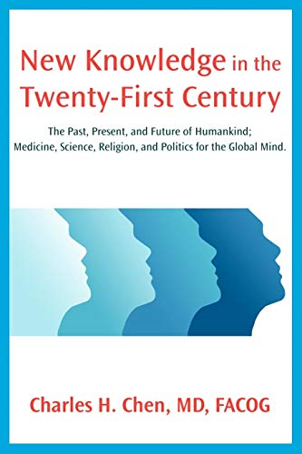 New Knowledge In The Twenty-First Century The Past, Present, And Future Of Humankind Medicine, ...