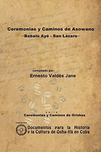 9781257992676: Ceremonias Y Caminos De Asowano, -Babalú Ayé: San Lázaro- (Spanish Edition)