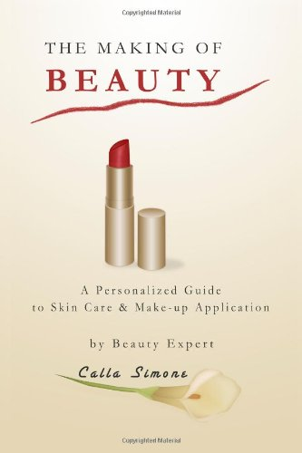 9781257996834: The Making Of Beauty: A Personalized Guide To Skincare & Make-Up Application