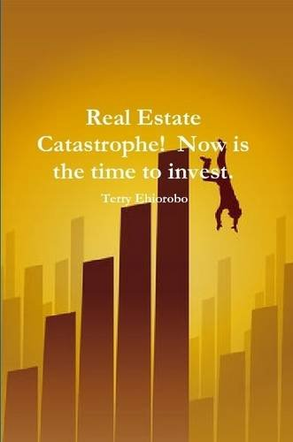 9781257997558: Real Estate Catastrophe! Now is the Time to Invest.