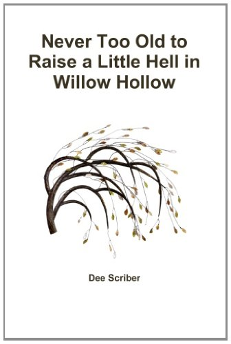 Never Too Old to Raise a Little Hell in Willow Hollow: Scriber, Dee