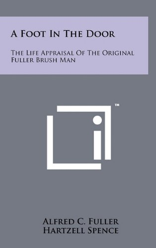9781258001049: A Foot In The Door: The Life Appraisal Of The Original Fuller Brush Man